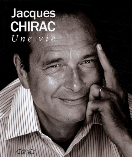 Collectif - Jacques Chirac - Une vie.