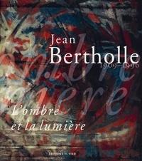 Collectif - Jean Bertholle, 1909-1996 - L'ombre et la lumière.