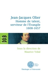 Collectif - Jean-Jacques Olier - Homme de talent, serviteur de l'Evangile (1608-1657).