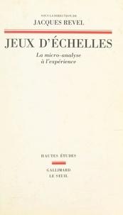 Collectif et Jacques Revel - Jeux d'échelles - La micro-analyse à l'expérience.