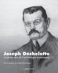 Sandra Pere-noguez et  Collectif - Joseph déchelette - Un précurseur de l'archéologie européenne.