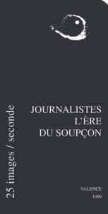 Collectif - Journalistes, l'ère du soupçon - Actes du colloque, Valence du 25 au 28 novembre 1999.