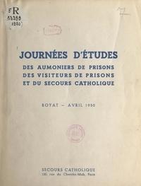Collectif et Gabriel Piguet - Journées d'études des aumôniers de prisons, des visiteurs de prisons et du Secours catholique - Royat, avril 1950.