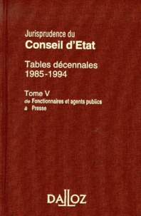 Deedr.fr Jurisprudence du Conseil d'Etat,tables décennales 1985-1994. Tome 5, De Fonctionnaires et agents publics à Presse Image