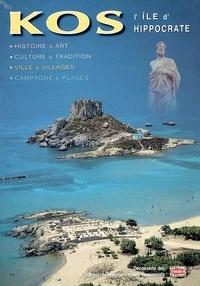 Collectif - Kos, l'île d'Hippocrate, Nissyros - Histoire et art, culture et tradition, ville et villages, campagne et plages.