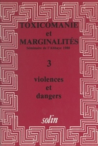 Collectif L'Abbaye et Marie-Éliane Horaist - Toxicomanies et marginalités. Séminaire de l'Abbaye 1980 (3). Violences et dangers.