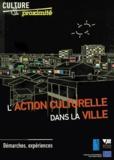 Collectif - L'action culturelle dans la ville. - Démarches, expériences.