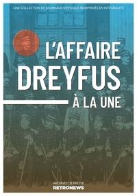 Collectif - L'Affaire Dreyfus à la une - Une collection de journaux d'époque réimprimés en intégralité.