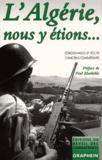 Collectif - L'Algérie, nous y étions... Témoignages et récits d'anciens combattants.