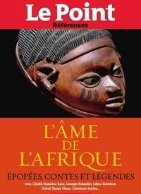 Collectif - L'Ame de l'Afrique - Epopées, contes et légendes.