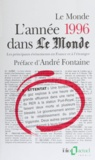 """Collectif - L'année 1996 dans """"Le Monde"""" - Les principaux événements en France et à l'étranger."""