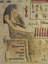 L'ART EGYPTIEN AU TEMPS DES PYRAMIDES. L'album de l'exposition