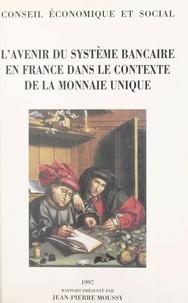 Collectif - L'avenir du système bancaire en France dans le contexte de la monnaie unique - Séance du 9 et 10 décembre 1997.