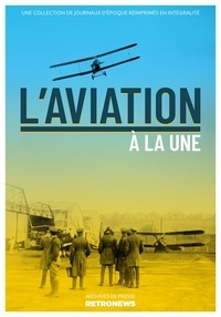 Collectif - L'aviation à la une - Une collection de journaux d'époque réimprimés en intégralité.