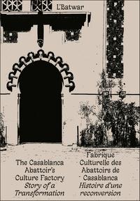 Collectif - L'Batwar - Fabrique culturelle des Abattoirs de Casablanca - Histoire d'une reconversion.