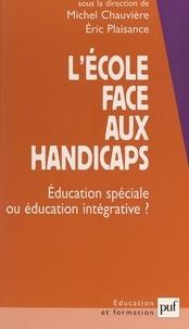 Collectif et Michel Chauvière - L'école face aux handicaps - Éducation spéciale ou éducation intégrative ?.