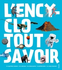 Collectif - L'encyclo Tout savoir - Le système solaire ; Les volcans ; Les dinosaures ; La préhistoire ; Le corps.