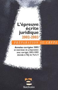 Collectif - L'épreuve écrite juridique 2002-2003 - Annales corrigées 2002 et exercices de préparation avec corrigés 2002-2003 données à l'IEJ de Paris II.