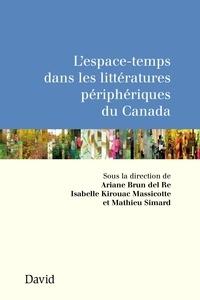 Collectif - L'espace-temps dans les littératures périphériques du Canada.