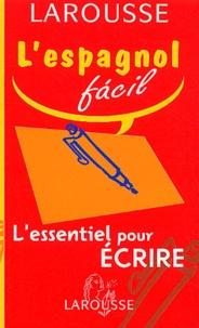 Collectif - L'espagnol facil - L'essentiel pour écrire.
