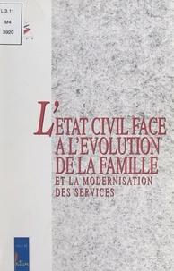 Collectif - L'état civil face à l'évolution de la famille et la modernisation des services - [colloque, Poitiers, 1996].