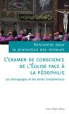 Collectif - L'examen de conscience de l'Eglise face à la pédophilie - Rencontre pour la protection des mineurs : les témoignages et les textes fondamentaux.