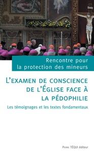 L'examen de conscience de l'Eglise face à la pédophilie- Rencontre pour la protection des mineurs : les témoignages et les textes fondamentaux -  pdf epub