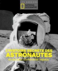 Collectif - L'histoire secrète des astronautes. Au plus près des héros de l'espace.