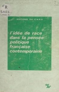 Collectif et Pierre Guiral - L'idée de race dans la pensée politique française contemporaine - Recueil d'articles publiés à l'occasion du Colloque du Centre d'études de la pensée politique contemporaine, Aix-en-Provence, mai 1975.