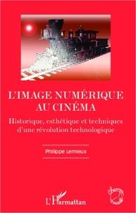 Collectif - L'image numérique au cinéma - Historique, esthétique et technques d'une révolution technologique.