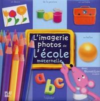 Collectif - L'imagerie photos de l'école maternelle avec Moustilou la souris.