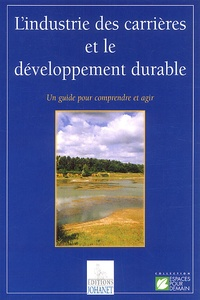 Lindustrie des carrières et le développement durable. Un guide pour comprendre et agir.pdf