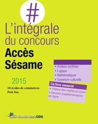 Collectif - L'intégrale des concours Accès & Sésame - 10 écoles de commerces post-bac.