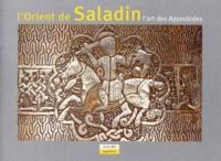 Goodtastepolice.fr L'Orient de Saladin. L'art des Ayyoubides Image