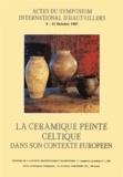 Collectif - La céramique peinte celtique dans son contexte européen - Actes du symposium international d'Hautvillers, 9-11 octobre 1987.