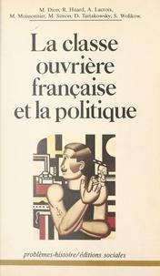 Collectif - La Classe ouvrière française et la politique - Essais d'analyse historique et sociale.