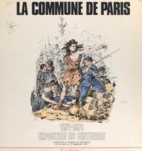 Collectif et Maurice Gachelin - La Commune de Paris, 1871-1971 - Exposition du centenaire, Musée d'art et d'histoire de Saint-Denis, du 18 mars au 13 septembre 1971.