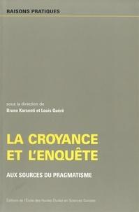 Collectif - La croyance et l'enquête - Aux sources du pragmatisme.