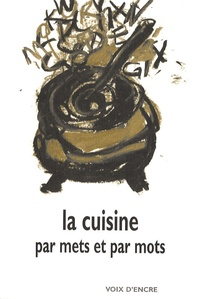 Collectif et Guy Goffette - La cuisine par mets et par mots.