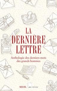 La dernière lettre - Anthologie des derniers mots des grands hommes.pdf