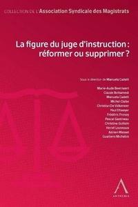 La figure du juge d'instruction : réformer ou supprimer