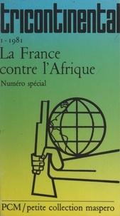 Collectif et François Maspero - La France contre l'Afrique.
