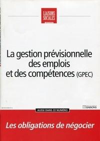 Collectif - La gestion prévisionnelle des emplois et des compétences (GPEC) - Les obligations de négocier.Juin 2008..