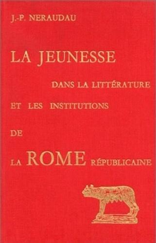 Collectif - La Jeunesse dans la littérature et les institutions de la Rome républicaine.