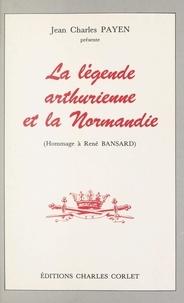Collectif et Jean-Charles Payen - La légende arthurienne et la Normandie - Hommage à René Bansard.