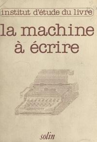 Collectif et  Institut d'étude du livre - La machine à écrire hier et demain - Actes du Colloque, Centre international d'études pédagogiques de Sèvres, 1980.