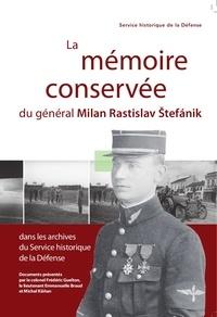 Collectif - La mémoire conservée du général Milan Rastislav Stefanik dans les archives du SHD.