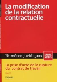 Collectif - La modification de la relation contractuelle - Juillet 2012 - La prise d'acte de la rupture du contrat de travail..