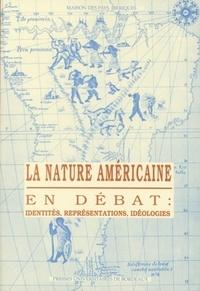 Collectif - La nature américaine en débat : identités, représentations, idéologies.