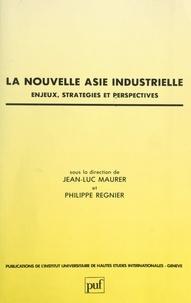 Collectif et  Institut universitaire de haut - La nouvelle Asie industrielle : enjeux, stratégies et perspectives.